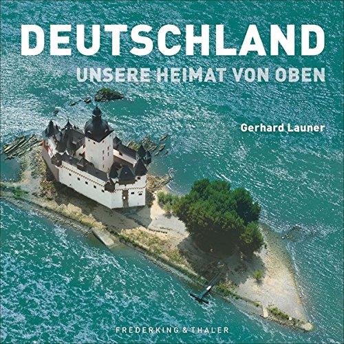 Bildband Deutschland: Unsere Heimat von oben. Über Küsten, Berge, Stadt und Land. Gerhart Launers schönsten Luftaufnahmen von deutschen Landschaften und Städten. Eine besondere Deutschlandreise.