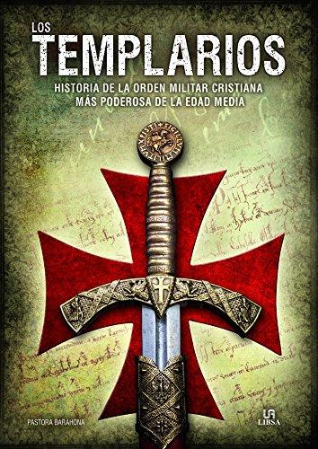 Templarios, Los. Historia de la orden militar cristiana más poderosa de la Edad