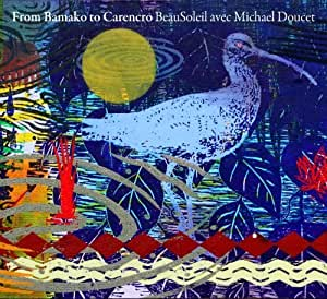 From Bamako to Carencro by Beausoleil, Michael Doucet, David Doucet, Billy Ware, Tommy Alissi, Mitchell Ree (2013) Audio CD