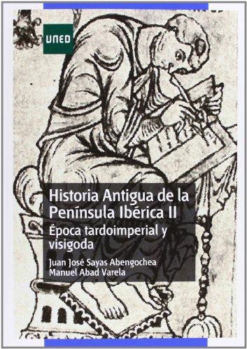 Historia antigua de la península ibérica II. Época tardoimperial y visigoda (GRADO) por Juan José SAYAS ABENGOCHEA