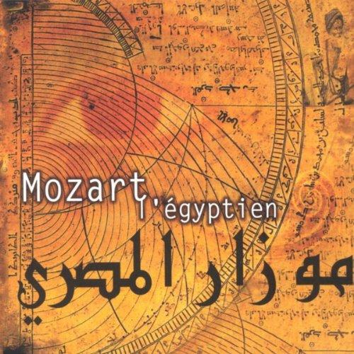 Mozart l'Egyptien: Double Quatuor en mi bemol K.374 pour clarinette, violon, alto, violoncelle, arghul, rababa, Kawala, tabla,Doff et sagat