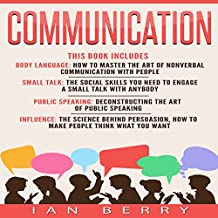 Communication: 4 Manuscripts: Body Language, Small Talk, Public Speaking, Influence
