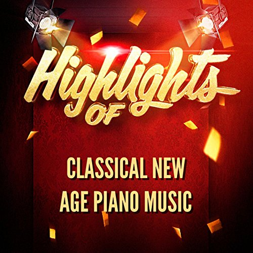 Highlights of Classical New Age Piano Music