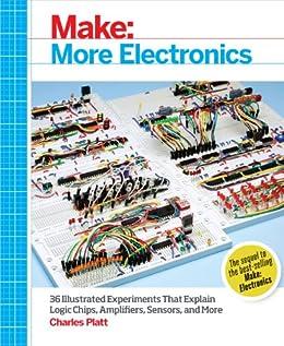 Make: More Electronics: Journey Deep Into the World of Logic Chips, Amplifiers, Sensors, and Randomicity par [Platt, Charles]