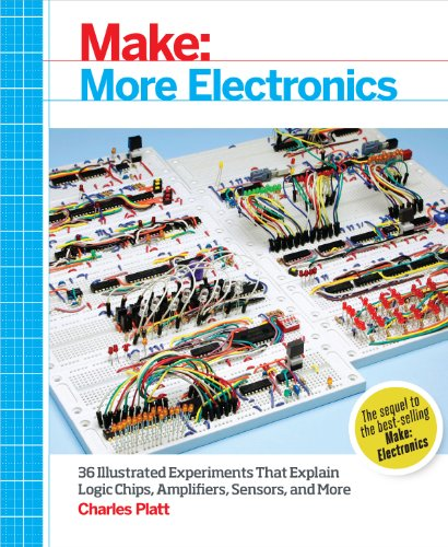 Make: More Electronics: Journey Deep Into the World of Logic Chips, Amplifiers, Sensors, and Randomicity