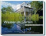 Wasser im Garten - Das große Ideenbuch. Teiche - Schwimmteiche - Pools - Bachläufe - Wasserspiele (Garten- und Ideenbücher BJVV)