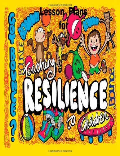 Lesson Plans For Teaching Resilience to Children: Written by Lynne Namka, 2014 Edition, Publisher: CreateSpace Independent Publishing [Paperback]