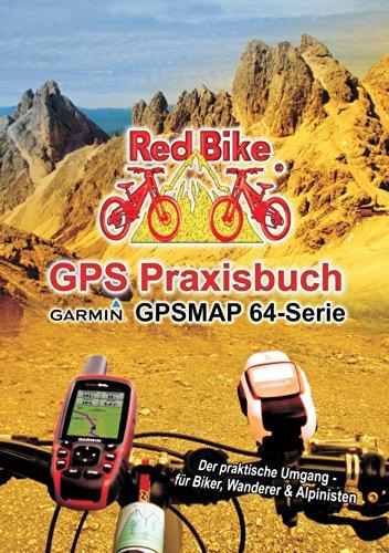 GPS Praxisbuch Garmin GPSMAP64 -Serie: Der praktische Umgang- für Biker, Wanderer & Alpinisten (GPS Praxisbuch-Reihe von Red Bike) (Garmin Gps-bikes)
