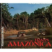 Transamazonica. Goldrausch, Kautschukfieber und eine 6000 km lange Lehmpiste durch brasilianischen Dschungel