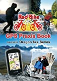 GPS Praxis Book Garmin Oregon 6xx Series: Praxis and model specific for a quick start (GPS Praxis Books by Red Bike (eng