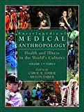 Encyclopedia of Medical Anthropology: Health and Illness in the World's Cultures Topics - Volume 1; Cultures - Volume 2: Topics v. 1