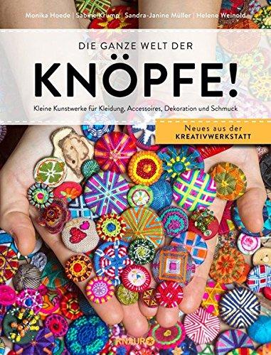 Die ganze Welt der Knöpfe!: Kleine Kunstwerke für Kleidung, Accessoires, Dekoration und Schmuck