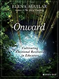 Onward: Cultivating Emotional Resilience in Educators (English Edition)