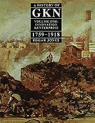 A History of GKN (Guest, Keen & Nettlefolds): Innovation and Enterprise, 1759-1918 Vol 1