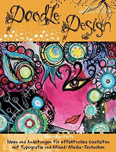 Doodle-Design: Ideen und Anleitungen für effektvolles Gestalten mit Typografie und Mixed-Media-Techniken
