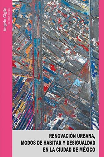Renovación urbana, modos de habitar y desigualdad en la Ciudad de México por Angela Giglia