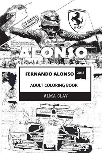 Fernando Alonso Adult Coloring Book: The Greatest Formula One Driver in the World and El Nano, Karting Prodigy and Speed Driving Idol Inspired Adult Coloring Book (Fernando Alonso Books)