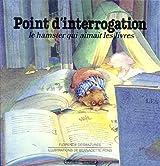 Point d'Interrogation : Le hamster qui aimait les livres