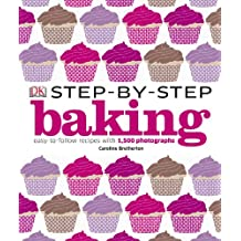 Step-by-Step Baking: Easy-to-Follow Recipes with 1,500 Photographs
