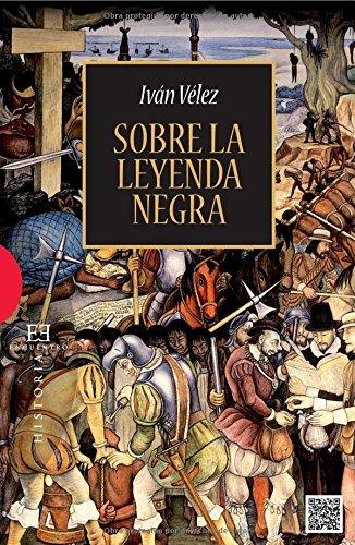 Sobre la leyenda Negra (Ensayo) por Ivan Velez