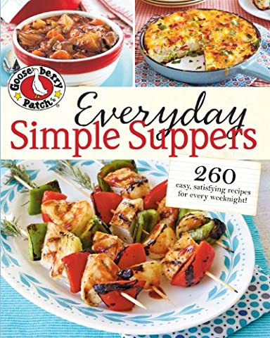 Gooseberry Patch Everyday Simple Suppers: 260 easy, satisfying recipes for