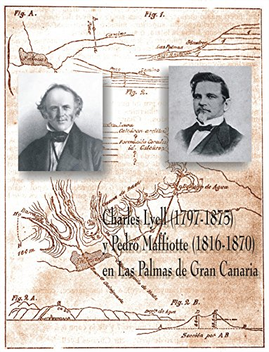 CRÓNICAS URBANAS DE HISTORIA NATURAL.: CHARLES LYELL Y PEDRO MAFFIOTTE EN LAS PALMAS DE GRAN CANARIA. por Carlos Suárez Rodríguez
