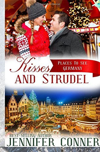 Kisses and Strudel: Christmas Romance - Germany: Volume 1 (Places to See) by Jennifer Conner (2015-11-12)