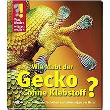 Was Kinder wissen wollen. Wie klebt der Gecko ohne Klebstoff?: Verblüffende Techniken aus Erfindungen der Natur