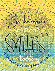 Be the reason someone smiles today Motivational coloring book for adults: Inspirational Coloring Book For Adul