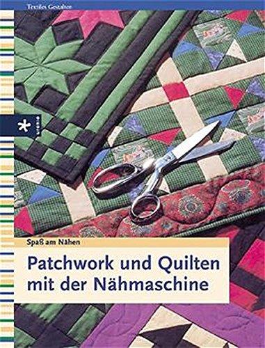 Patchwork und Quilten mit der Nähmaschine