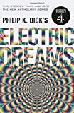 Philip K. Dick's Electric Dreams: Volume 1: The stories which inspired the hit Channe...