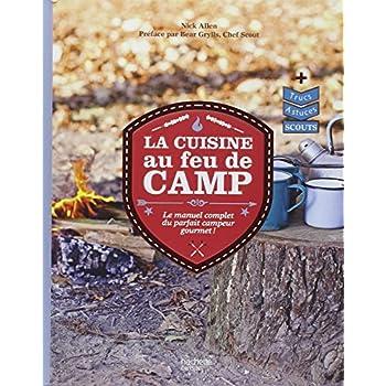 La cuisine au feu de camp: Le manuel complet du parfait campeur gourmet