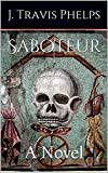 Saboteur: A Novel by J. Travis Phelps front cover