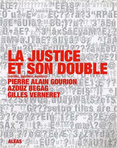 La justice et son double : (Vérités, Egalités, Nudités)