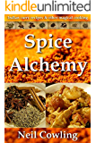 Spice Alchemy: Indian Curry Recipes & Other Magical Cooking (Spice Cookery Book 1)