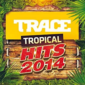 Trace Tropical Hits 2014