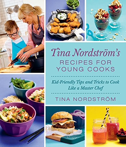 tina-nordstroms-recipes-for-young-cooks-kid-friendly-tips-and-tricks-to-cook-like-a-master-chef