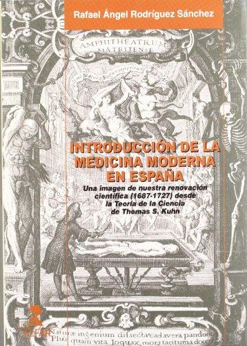 Introdución de la medicina moderna en España : una imagen de nuestra renovación científica (1687-1727) desde la teoría de la Ciencia de Thomas Kuhn