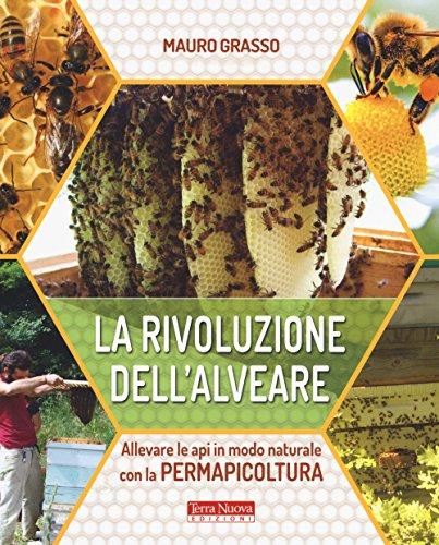 La rivoluzione dell'alveare. Allevare le api in modo naturale con la permapicoltura
