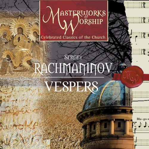 Masterworks of Worship Volume 3 - Rachmaninov: Vespers