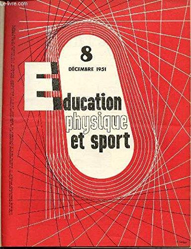 EDUCATION PHYSIQUE ET SPORT N° 8 / DECEMBRE 1951 - EVOLUTION TECHNIQUE ET TACTIQUE DU HAND-BALL A ONZE / MISSION AU HAUT-ATLAS / 5 MINUTES DE GYMNASTIQUE DE MAINTIEN DANS LA SALLE DE CLASSE / LE SPORT EST INUTILE / ETC. par COLLECTIF