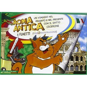 Roma Antica A Fumetti. Un Viaggio Nel Passato E Nel Presente Con Il Gatto Cicerone