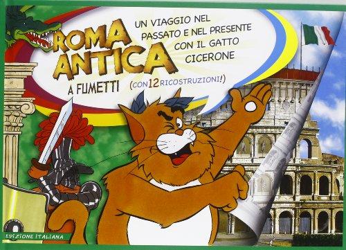 Roma antica a fumetti. Un viaggio nel passato e nel presente con il gatto Cicerone di Maurilio Tavormina,Federico Schneider