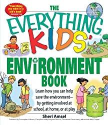 The Everything Kids' Environment Book: Learn how you can help the environment-by getting involved at school, at home, or at play by Sheri Amsel (2007-11-01)