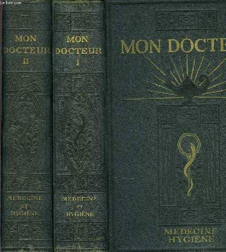 MON DOCTEUR, ENCYCLOPEDIE MODERNE DE MEDECINE ET D'HYGIENE, METHODES SCIENTIFIQUES ET PRATIQUES