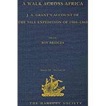 A Walk across Africa: J. A. Grant's Account of the Nile Expedition of 1860–1863 (Hakluyt Society, Third Series)