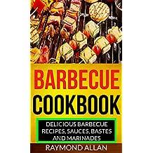 Barbecue Cookbook: Delicious Barbecue Recipes, Sauces, Bastes And Marinades (English Edition)