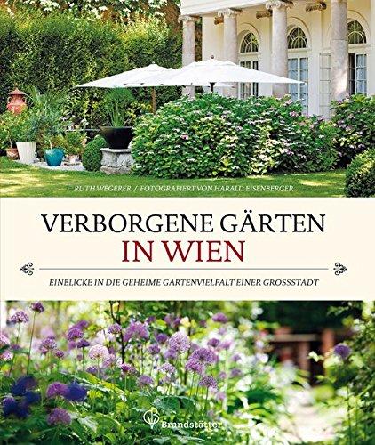 Verborgene Gärten in Wien - Einblicke in die geheime Gartenvielfalt einer Großstadt
