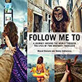 Image de Follow Me To: A Journey around the World Through the Eyes of Two Ordinary Travel