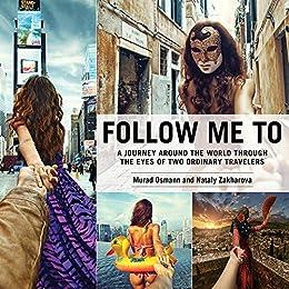 Follow Me To: A Journey around the World Through the Eyes of Two Ordinary Travelers de [Osmann, Murad, Zakharova, Nataly]